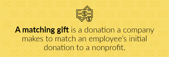 A matching gift is a donation a company makes to match an employee's initial donation to a nonprofit.