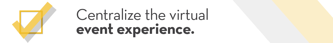 Centralize the virtual event experience to keep the program engaging and intuitive.